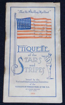 Etiquette of the Stars and Stripes Issued by the National Americanization Committee of the...