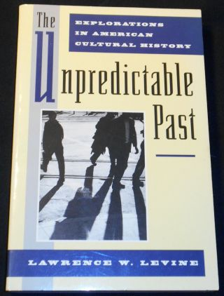 The Unpredictable Past: Explorations in American Cultural History. Lawrence W. Levine