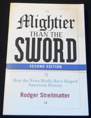 Mightier Than the Sword: How the News Media Have Shaped American History. Rodger Streitmatter