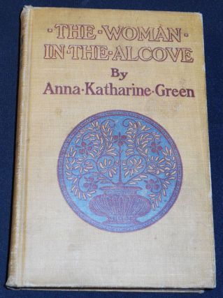 The Woman in the Alcove by Anna Katharine Green; With Illustrations by Arthur I. Keller. Anna...
