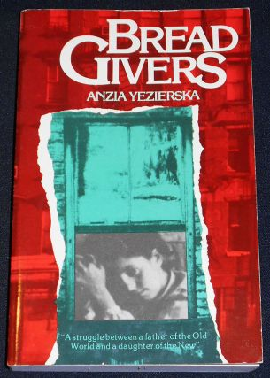 Bread Givers: A Novel by Anzia Yezierska; With an Introduction by Alice Kessler Harris. Anzia...