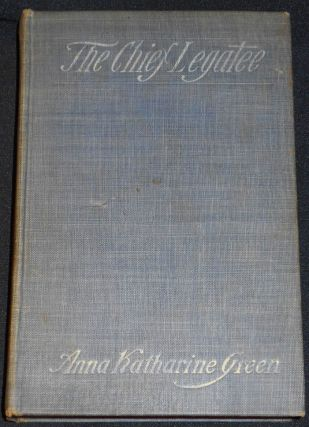 The Chief Legatee by Anna Katharine Green; Illustrated in Water-colors by Frank T. Merrill. Anna...