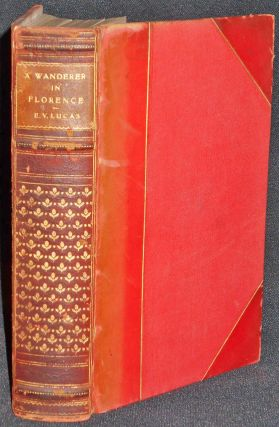 A Wanderer in Florence by E. V. Lucas; With Sixteen Illustrations in Colour by Harry Morley,...