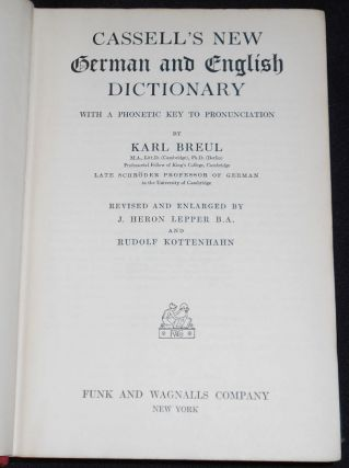 Cassell's New German and English Dictionary with a Phonetic Key to Pronunciation by Karl Breul; Revised and Enlarged by J. Heron Lepper and Rudolf Kottenhahn