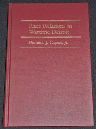Race Relations in Wartime Detroit: The Sojourner Truth Housing Controversy of 1942. Dominic J....