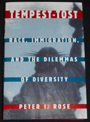 Tempest-Tost: Race, Immigration, and the Dilemmas of Diversity. Peter I. Rose