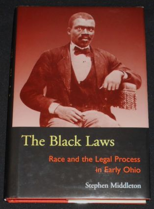 The Black Laws: Race and the Legal Process in Early Ohio. Stephen Midddleton