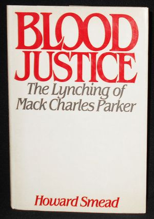 Blood Justice: The Lynching of Mack Charles Parker. Howard Smead