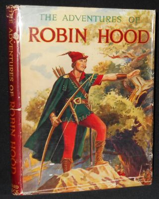 The Adventures of Robin Hood with 8 Plates in Colour; 100 Illustrations and Text based on the...
