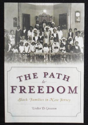 The Path to Freedom: Black Families in New Jersey. Walter D. Greason