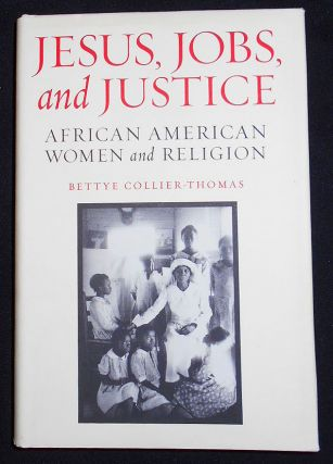 Jesus, Jobs, and Justice: African American Women and Religion. Bettye Collier-Thomas