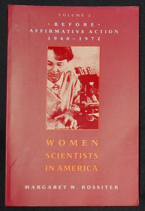 Women Scientists in America vol. 2: Before Affirmative Action 1940-1972. Margaret W. Rossiter