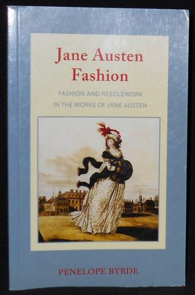 Janes Austen Fashion: Fashion and Needlework in the Works of Jane Austen. Penelope Byrde