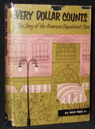 Every Dollar Counts: The Story of the American Department Store. Max Hess, Jr., Arabelle Wheatley