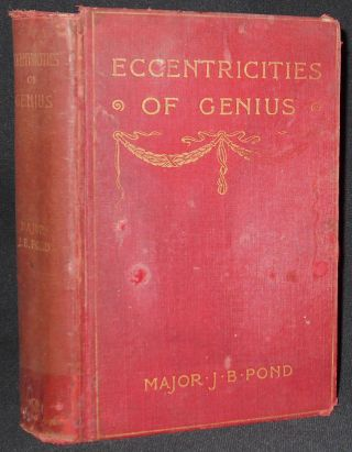 Eccentricities of Genius: Memories of Famous Men and Women of the Platform and Stage. J. B. Pond